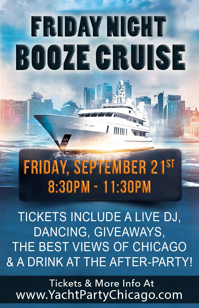 Friday Night Booze Cruise Party - Tickets include a Live DJ, Dancing, Giveaways, the best views of Chicago and a drink a the After-Party!