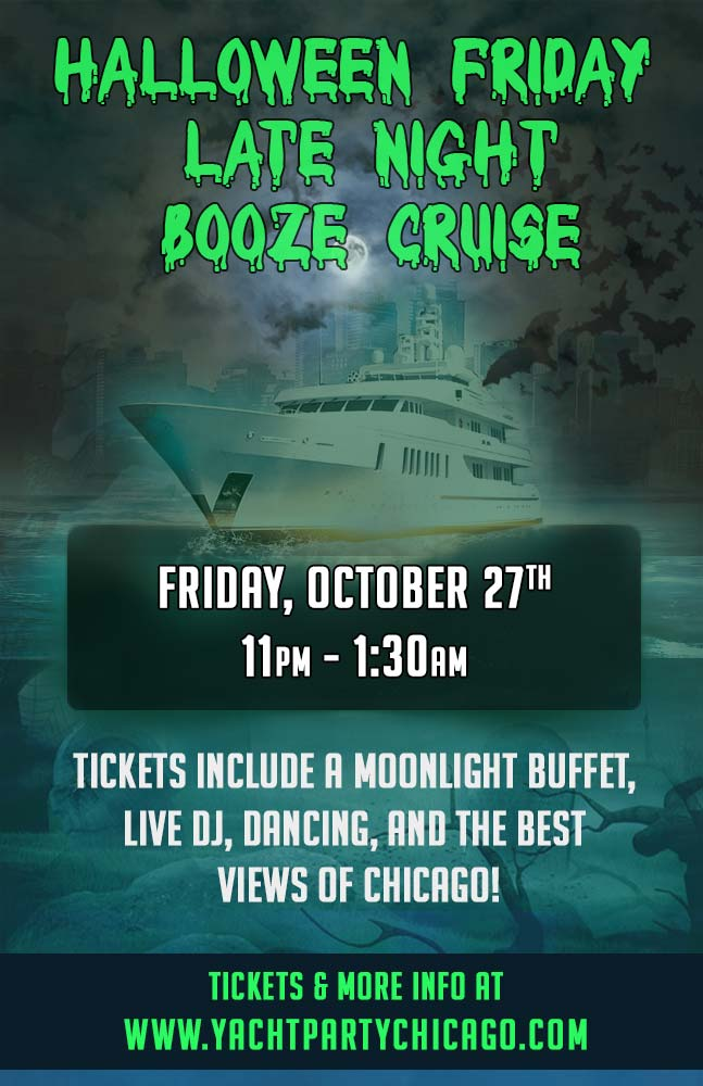Halloween Friday Late Night Booze Cruise on Lake Michigan! Tickets include a moonlight buffet, Live DJ, dancing and the best views of Chicago! Catch breathtaking views of the skyline while aboard the booze cruise!