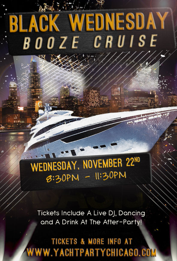 Black Wednesday Booze Cruise on Lake Michigan! Tickets include a Live DJ, Dancing, and A Drink At The After-Party! Catch breathtaking views of the skyline while aboard the booze cruise!