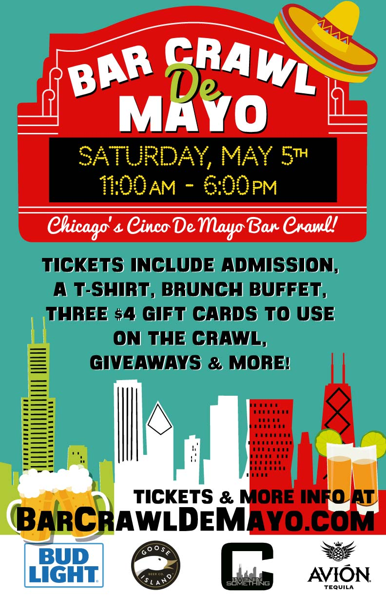Bar Crawl De Mayo - Chicago's Cinco De Mayo Party - WHAT'S INCLUDED: Tickets include Admission, a T-Shirt, Brunch Buffet, three $4 Gift Cards to Use on the Crawl, Giveaways & MORE!