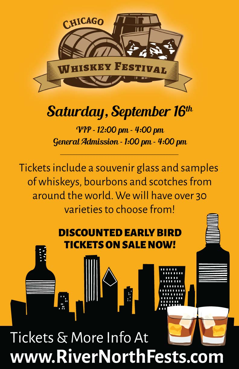Chicago Whiskey Festival - (Formerly River North Whiskey Festival) - Taste a variety of whiskeys, bourbons & scotches! We will have over 30 varieties to choose from!