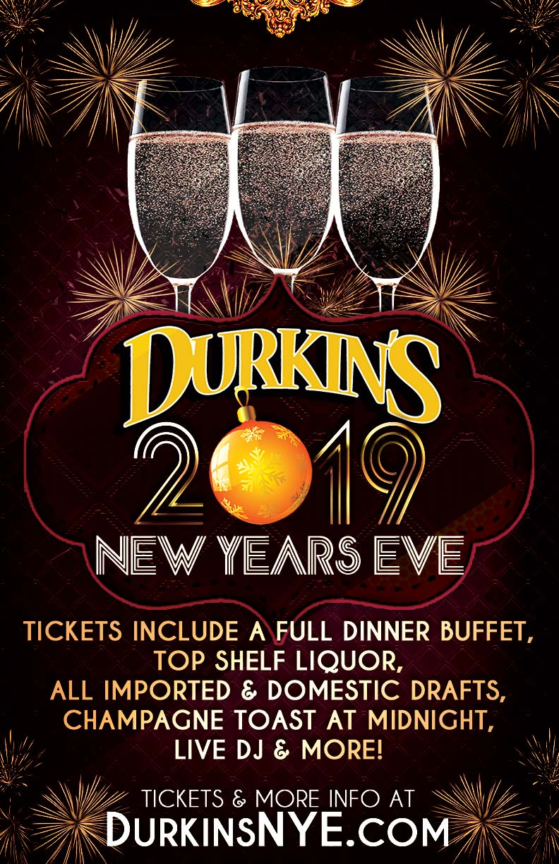 Durkin's New Year's Eve - Tickets include a full dinner buffet, top shelf liquor, all imported & domestic drafts, champagne toast at midnight, a live DJ and more!  Dinner buffet available from 8:30pm-midnight, and drinks from 8pm-last call (1:35am)!