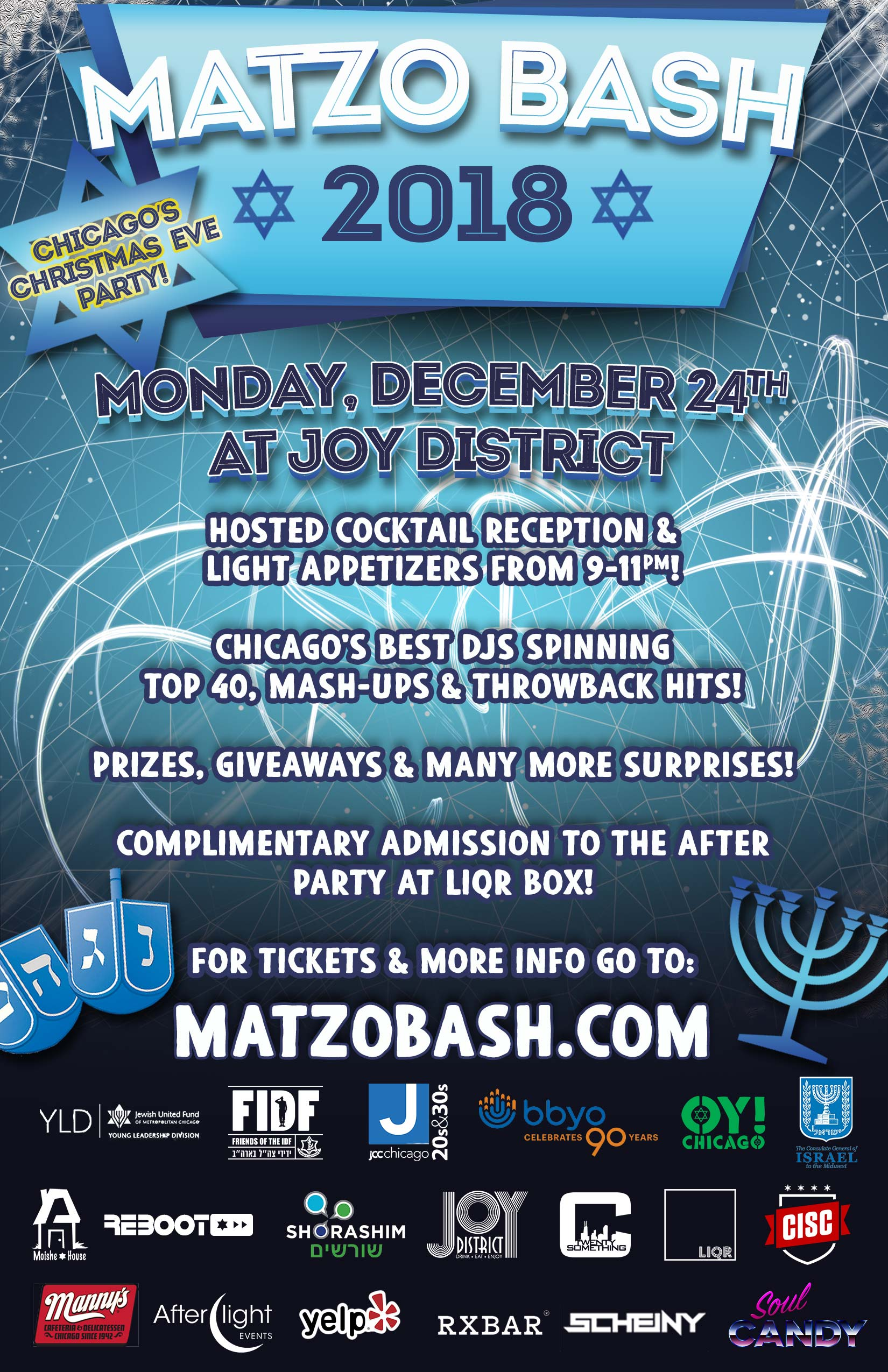 Matzo Bash Party 2018 - Your Discounted Ticket Includes:  Private Hosted Cocktail Reception from 9-11pm and Latkes & Cookies from Manny's! Discounts on VIP table reservations ($150 Bottles of Effen if booked in advance) Two levels of schmoozing & dancing! A portion of the proceeds will benefit: Young Leadership Division of JUF (YLD), JCC 20's & 30's, Shorashim, BBYO, OY! Chicago, Emanuel Congregation, FIDF,  Moishe House & Reboot! And More!