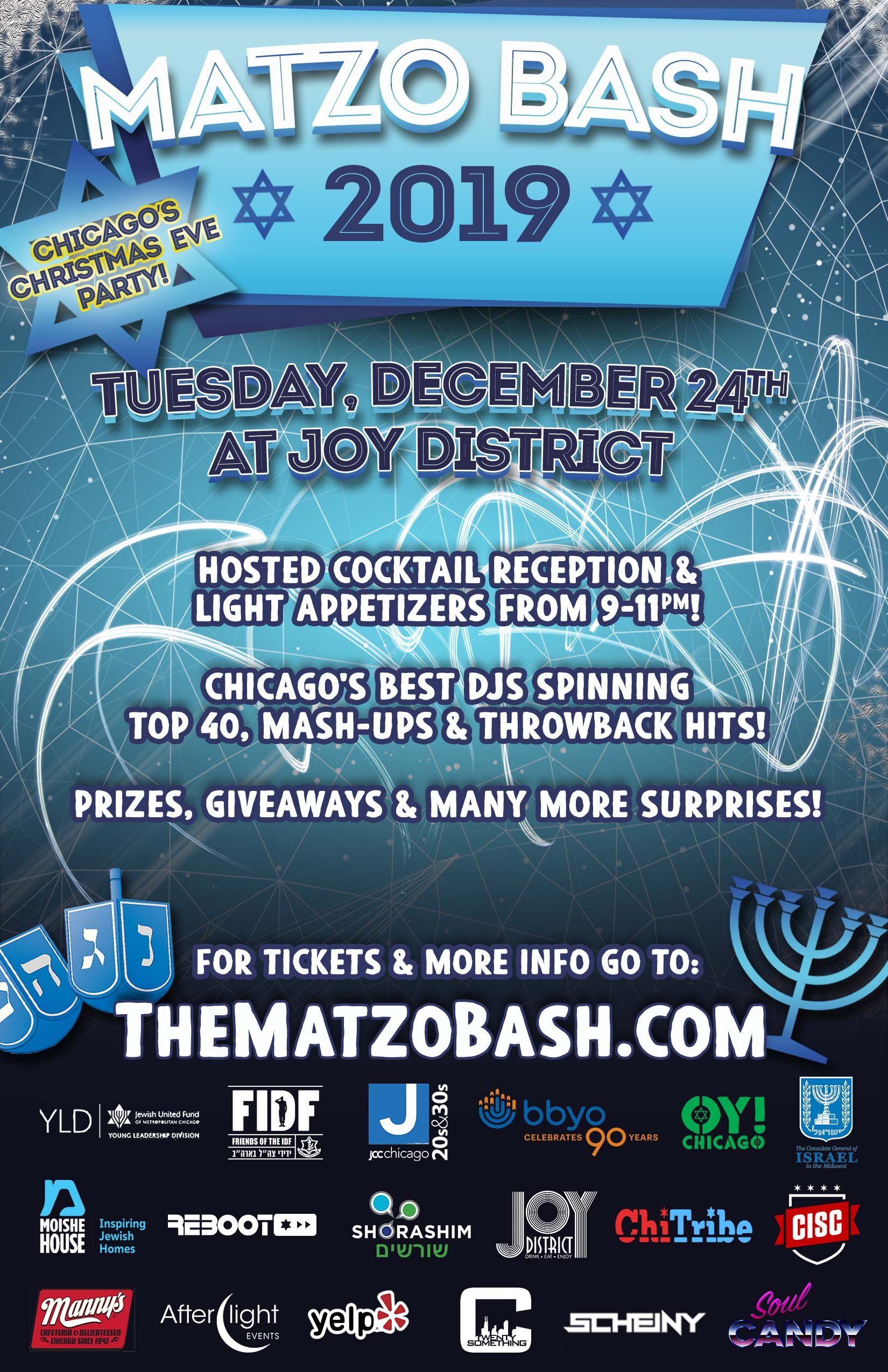 Matzo Bash Party 2019 - Your Discounted Ticket Includes:  Private Hosted Cocktail Reception from 9-11pm and Latkes & Cookies from Manny's! Discounts on VIP table reservations ($150 Bottles of Effen if booked in advance) Two levels of schmoozing & dancing! A portion of the proceeds will benefit: Young Leadership Division of JUF (YLD), JCC 20's & 30's, Shorashim, BBYO, OY! Chicago, Emanuel Congregation, FIDF,  Moishe House & Reboot! And More!