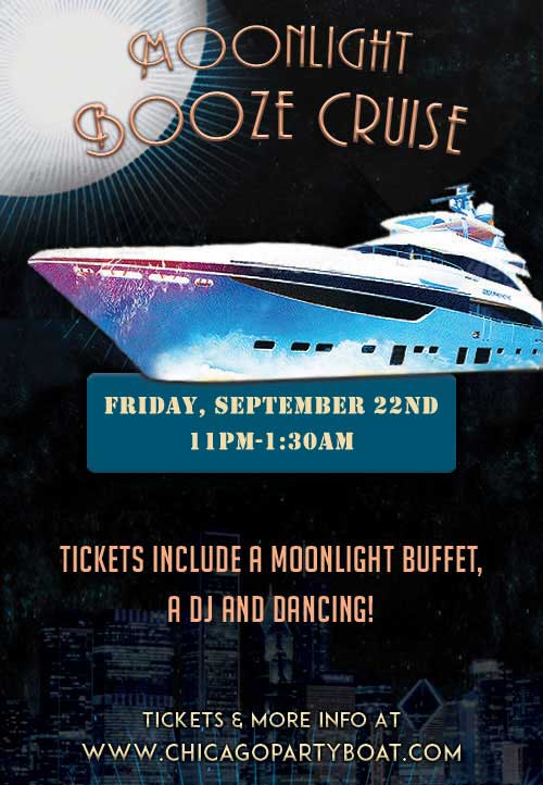 Come out on our 500 person yacht for the Moonlight Booze Cruise on Lake Michigan! Tickets include a buffet, Live DJ, dancing and the best views of the skyline!