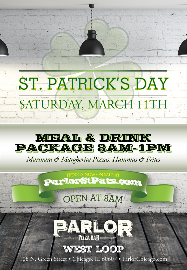 Parlor West Loop St. Patrick's Day Party - 8am-1pm package includes domestic draft beer and call cocktails as well as appetizers (Marinara and Margherita Pizzas, Hummus, and Frites.)