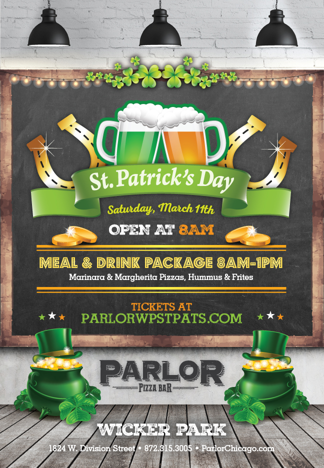 Parlor St. Patrick's Day Wicker Park Party - 8am-1pm package includes domestic draft beer and call cocktails as well as appetizers (Marinara and Margherita Pizzas, Hummus, and Frites.)