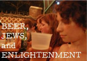 BEER, JEWS, and ENLIGHTENMENT 2011