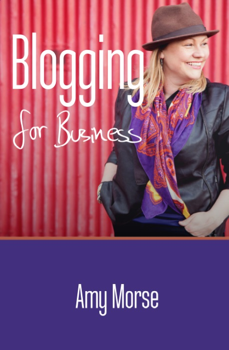 Blogging for Business guide book by Amy Morse