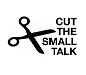 Cut The Small Talk