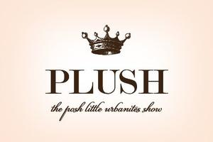 PLUSH: The Posh Little Urbanites Show!