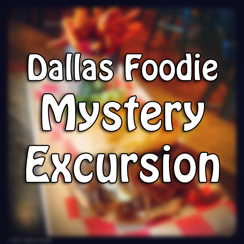Dallas Foodie Mystery Excursion