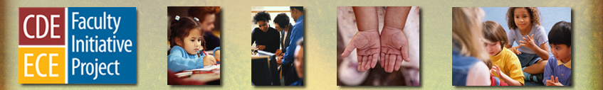 Image of CDE/ECE Faculty Initiative Project Logo; Image of a girl with pigtails using a crayon in a book; Image of three adults looking over paperwork; Image of a child's hands / palms; Image of two boys and one girl being taught to count on their fingers
