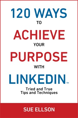 120 Ways To Achieve Your Purpose With LinkedIn by Sue Ellson