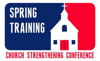 Spring Training - Church Strengthening Conference