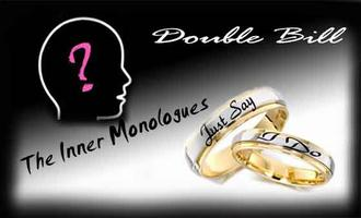 Double Bill: The Inner Monologues & Just Say I Do
