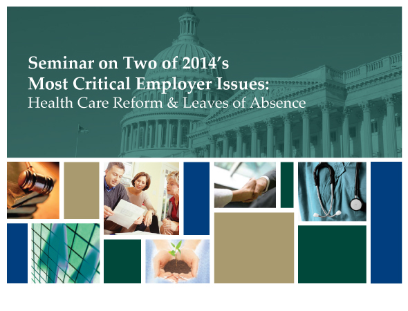 Seminar on Two of 2014's Most Critical Employer Issues: Health Care Reform & Leaves of Absence