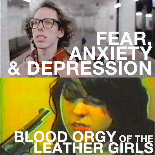 Fear Anxiety & Depression, Blood Orgy of the Leather Girls