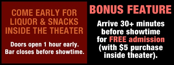 Come early for liquor & snacks inside the theater