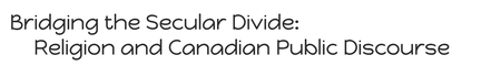 Bridging the Secular Divide: Religion and Canadian Public...