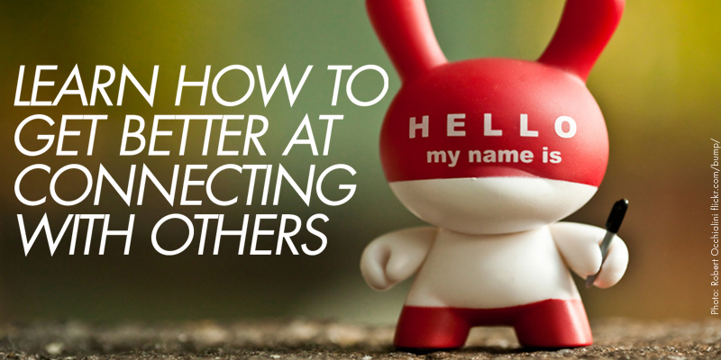 Learn how to get better at connecting with people