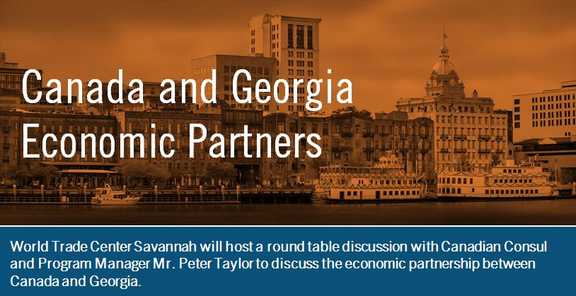 World Trade Center Savannah will host a round table discussion with Canadian Consul and Program Manager Mr. Peter Taylor to discuss the economic partnership between Canada and Georgia.