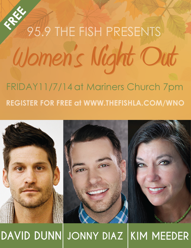 95.9 The Fish presents Women's Night Out. Friday 11/7/14 at Mariners Church in Irvine at 7pm. Register for FREE.