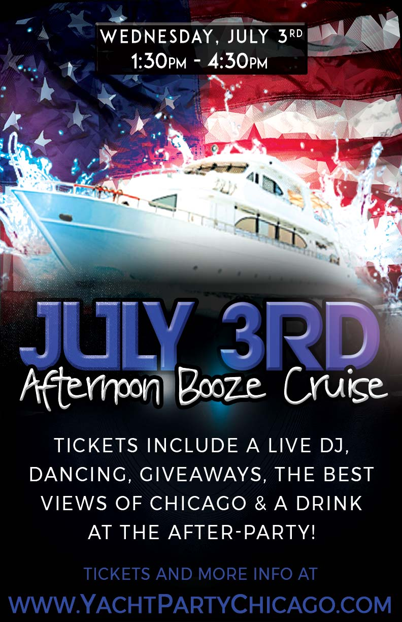July 3rd Afternoon Booze Cruise Party - Tickets include a Live DJ, Dancing, Giveaways, a drink at the after party and the best views of Chicago!