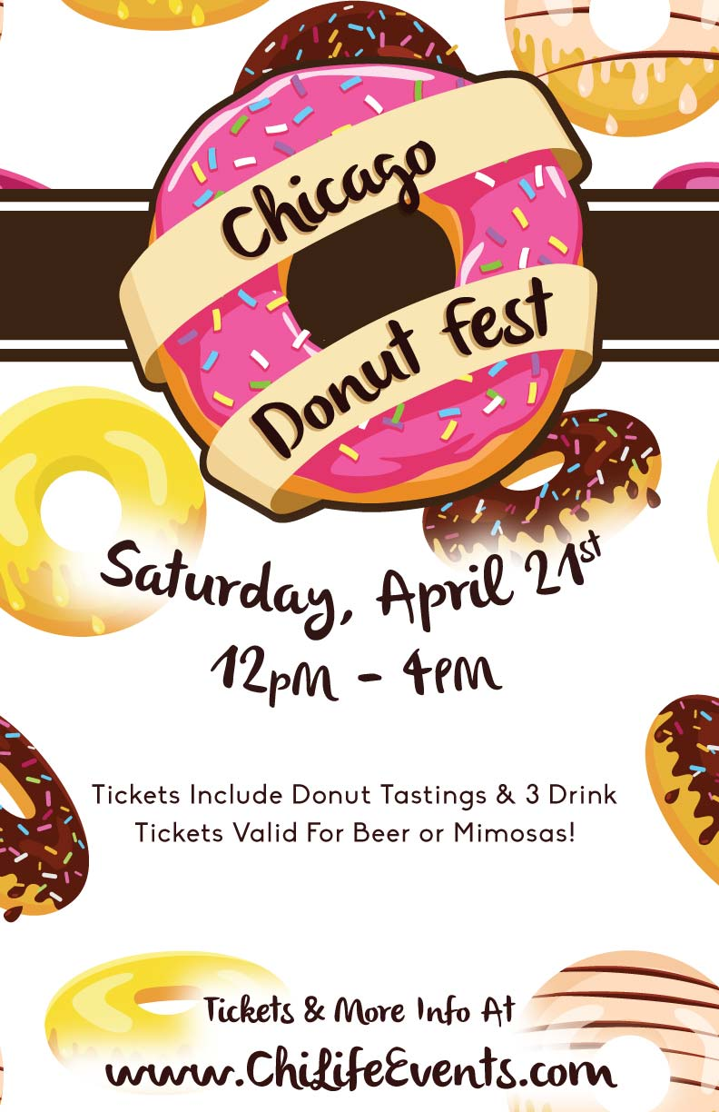Chicago Donut Fest - Tickets include donut tastings from some of Chicago's most famous donut shops & bakeries as well as some hidden gems you may not have heard of!  Tickets also include 3 drink tickets valid for beer or mimosas!