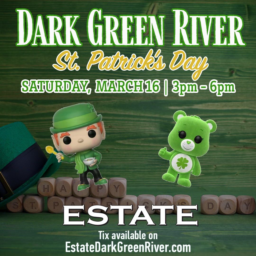 Dark Green River St. Patrick's Day Party at Estate - Food + Drink Package includes Food Buffet, Green/Domestic Beer & Vodka/Rum Mixers from 3-6pm!