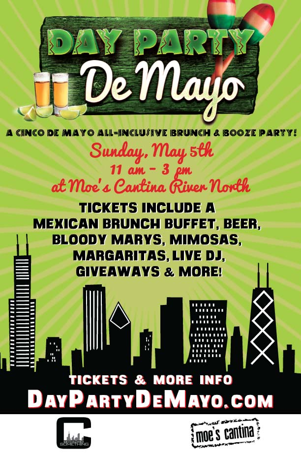 Chicago Cinco de Mayo Day Party De Mayo - Tickets include: Tickets Include a Mexican Brunch Buffet, Beer, Bloody Marys, Mimosas, Margaritas, a Live DJ, Giveaways, and More!