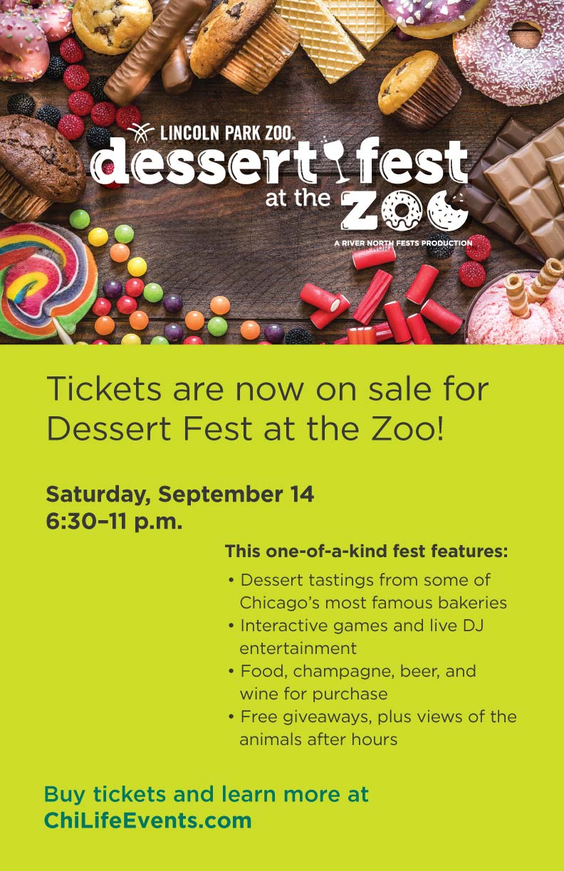 Dessert Fest At The Zoo Party - TICKETS INCLUDE:  Dessert tastings from some of Chicago's most famous locations Admission to the event at Lincoln Park Zoo, giving guests exclusive, limited capacity access to animal exhibits  Unique animal programming specially curated for this event  Interactive games Live entertainment Giveaways and MORE!