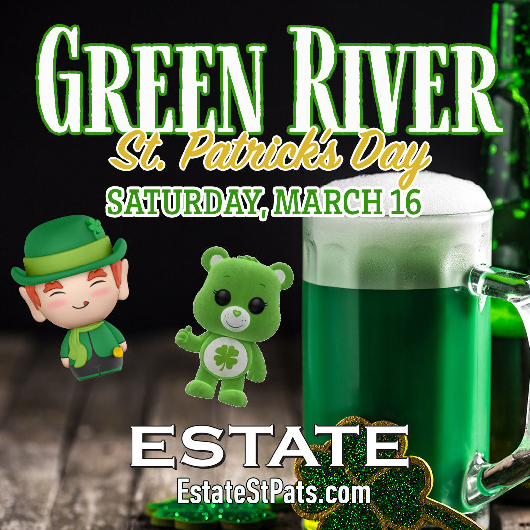 Green River St. Patrick's Day Party at Estate - Food + Drink Package includes Food Buffet, Green/Domestic Beer & Vodka/Rum Mixers from 12pm-3pm!  Enjoy  $7 Jameson specials and keep the party going with music by Nicky Balzano and X-Fade Ent.!