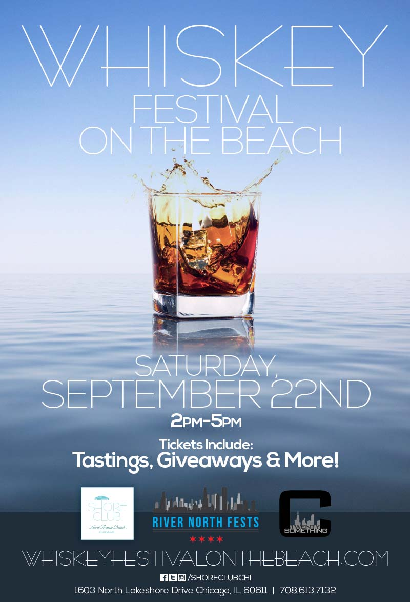 Whiskey Festival On The Beach - Taste a variety of whiskeys, bourbons & scotches while hanging out at Shore Club on North Avenue Beach!   Tickets include whiskey tastings, giveaways & MORE! We will have a variety of different  whiskeys available for sampling!