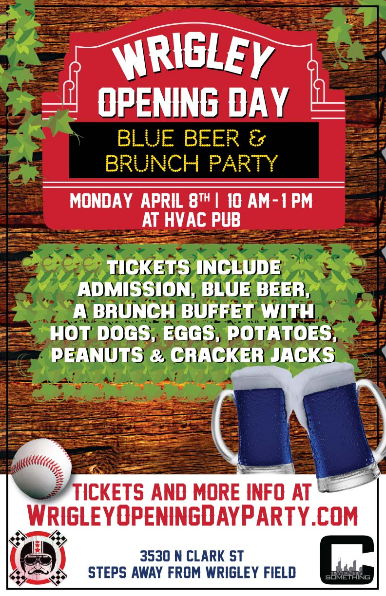 Wrigley Field Chicago Cubs Opening Day Party - TICKETS INCLUDE: Admission, Blue Beer and a Brunch Buffet including Hot Dogs, Eggs, Potatoes, Peanuts & Cracker Jacks!