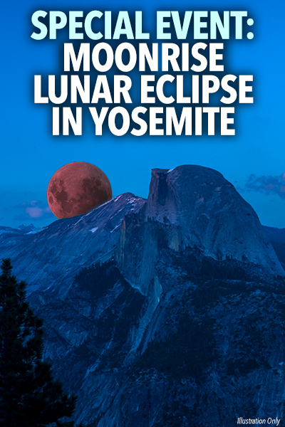 SPECIAL EVENT: Moonrise Lunar Eclipse in Yosemite Valley