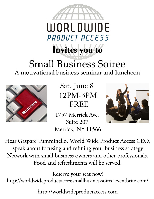 Flier for Small Business Soiree, motivational business seminar and luncheon.  It is taking place on Sat. June 8 from 12pm to 3pm at World Wide Product Access Headquarters in Merrick, NY.