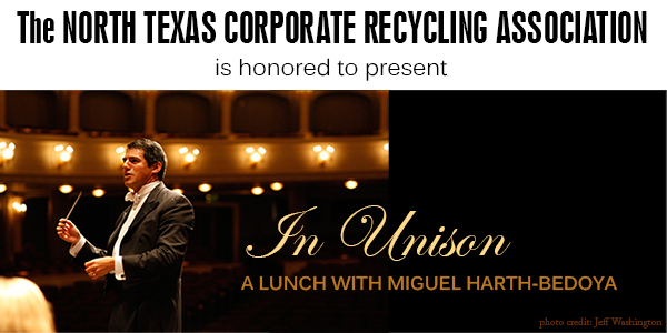 The North Texas Corporate Recycling Association is honored to present In Unison A LUNCH WITH MIGUEL HARTH-BEDOYA