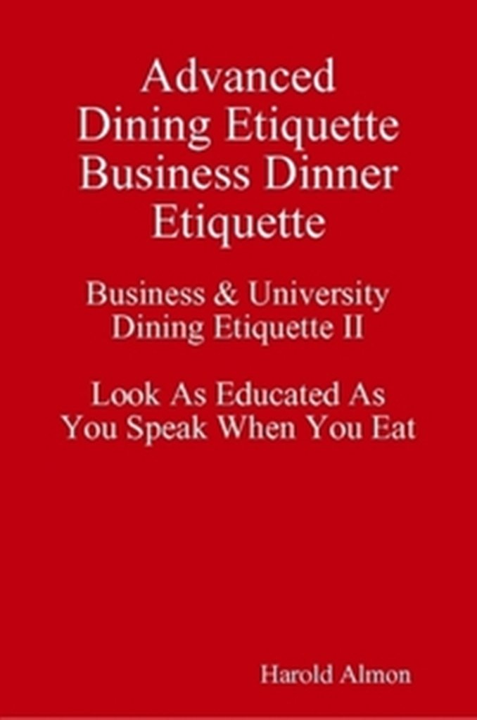Advanced Dining Etiquette Business Dinner Etiquette Business & University Dining Etiquette II