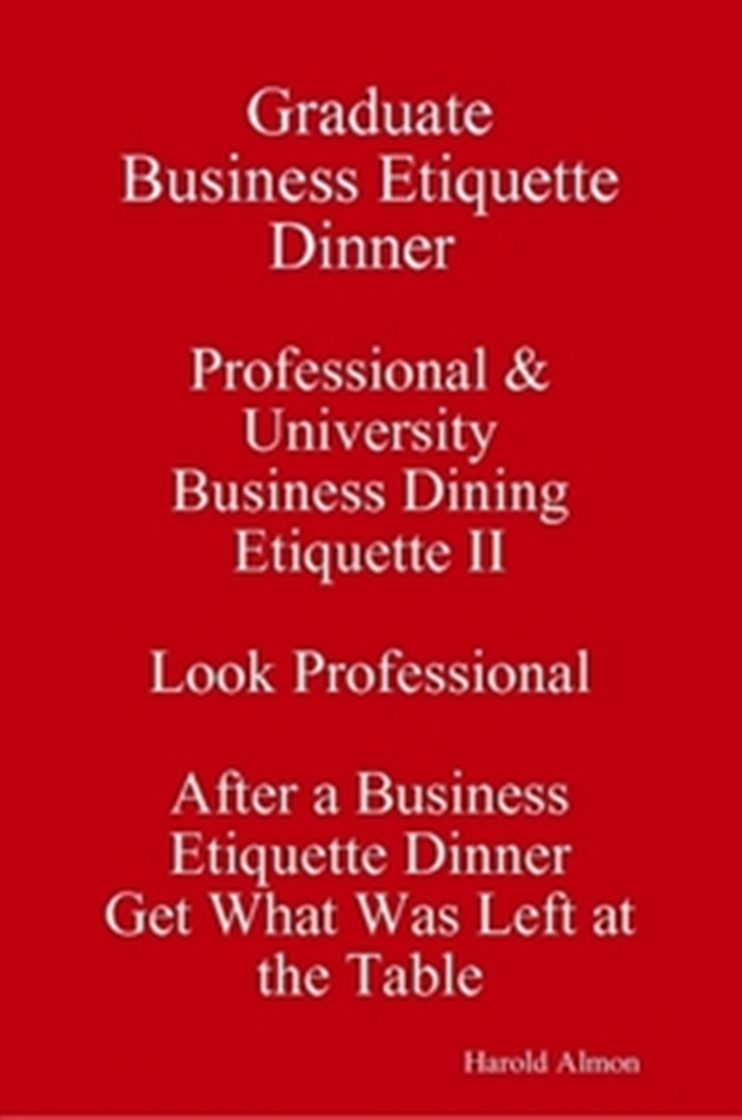 http://www.amazon.com/Business-Etiquette-Professional-University-Graduate-ebook/dp/B00B47GKHU