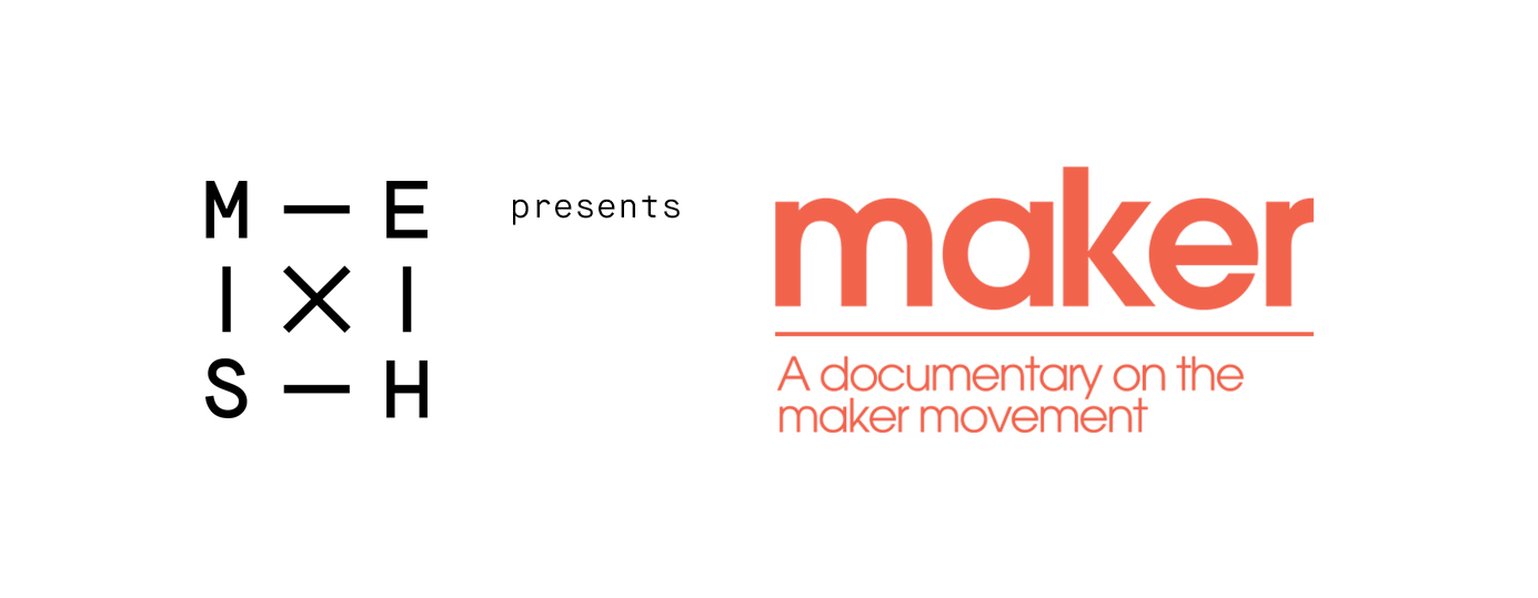 MESH presents: Maker - A documentary on the maker movement