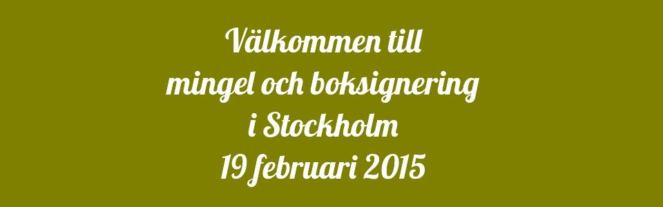 Välkommen till mingel och boksignering i Stockholm 19 feb 2015