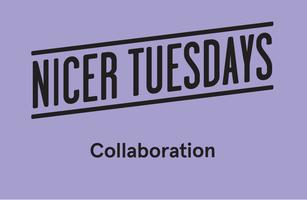 NICER TUESDAYS: Collaboration