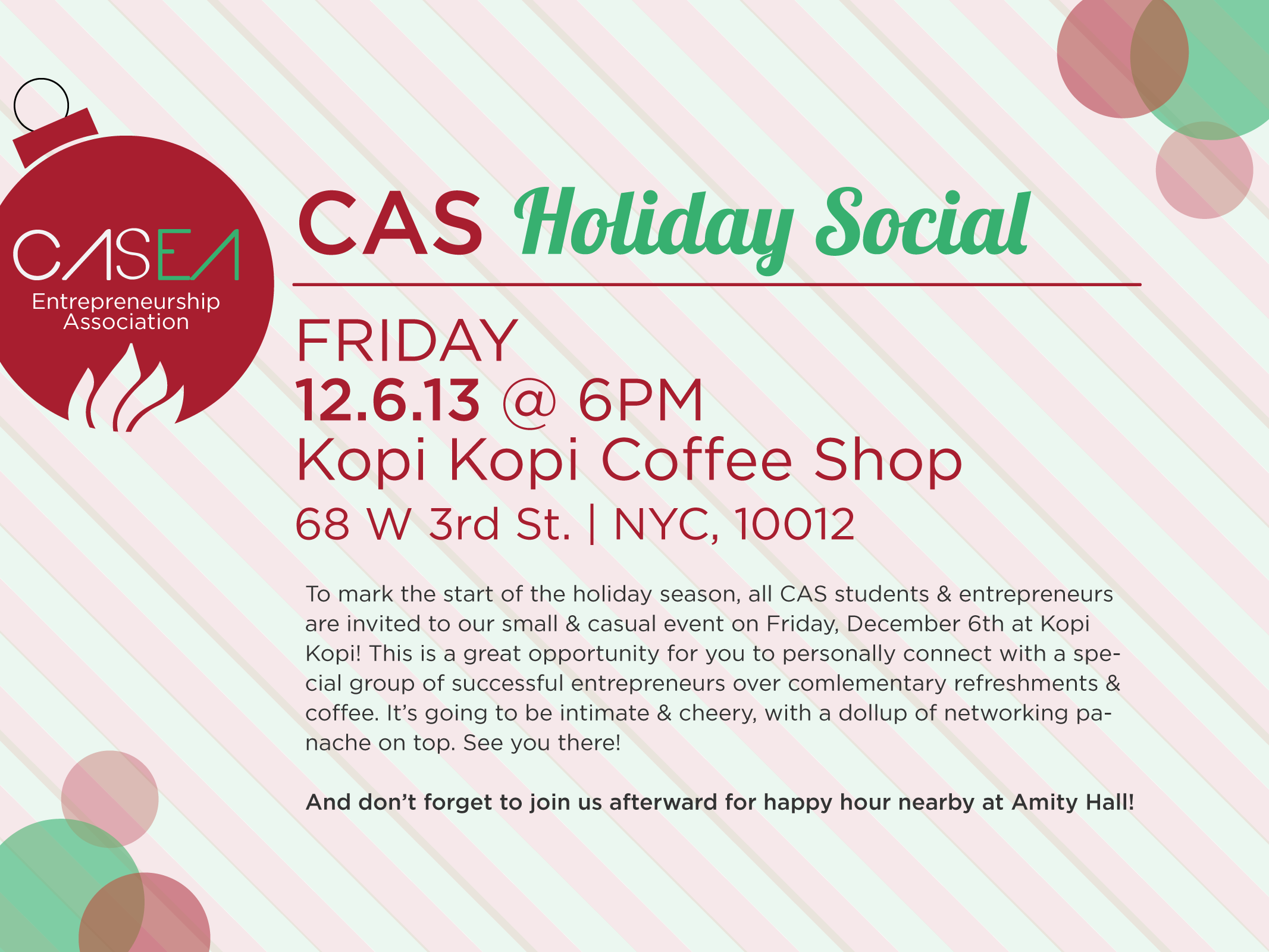 To mark the start of the holiday season, all CAS students & entrepreneurs are invited to our small & casual event on Friday, December 6th at Kopi Kopi! This is a great opportunity for you to personally connect with a special group of successful entrepreneurs over complimentary refreshments & coffee. It's going to be intimate & cheery, with a dollup of networking panache on top. See you there! :)  BE SURE TO JOIN FOR HAPPY HOUR AFTERWARD @ AMITY HALL! (21+)