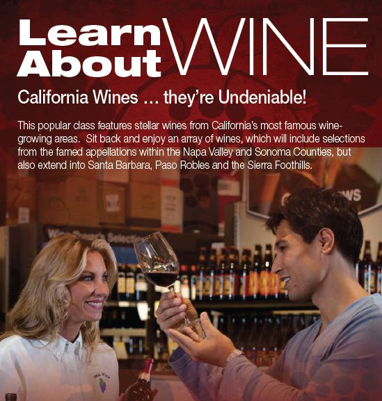 Come learn about wine!  This popular class features stellar wines from California's most famous wine-growing areas.  Sit back and enjoy an array of wines, which will include selections from the famed appellations within the Napa Valley and Sonoma counties, and also extending into Santa Barbara, Paso Robles and the Sierra Foothills