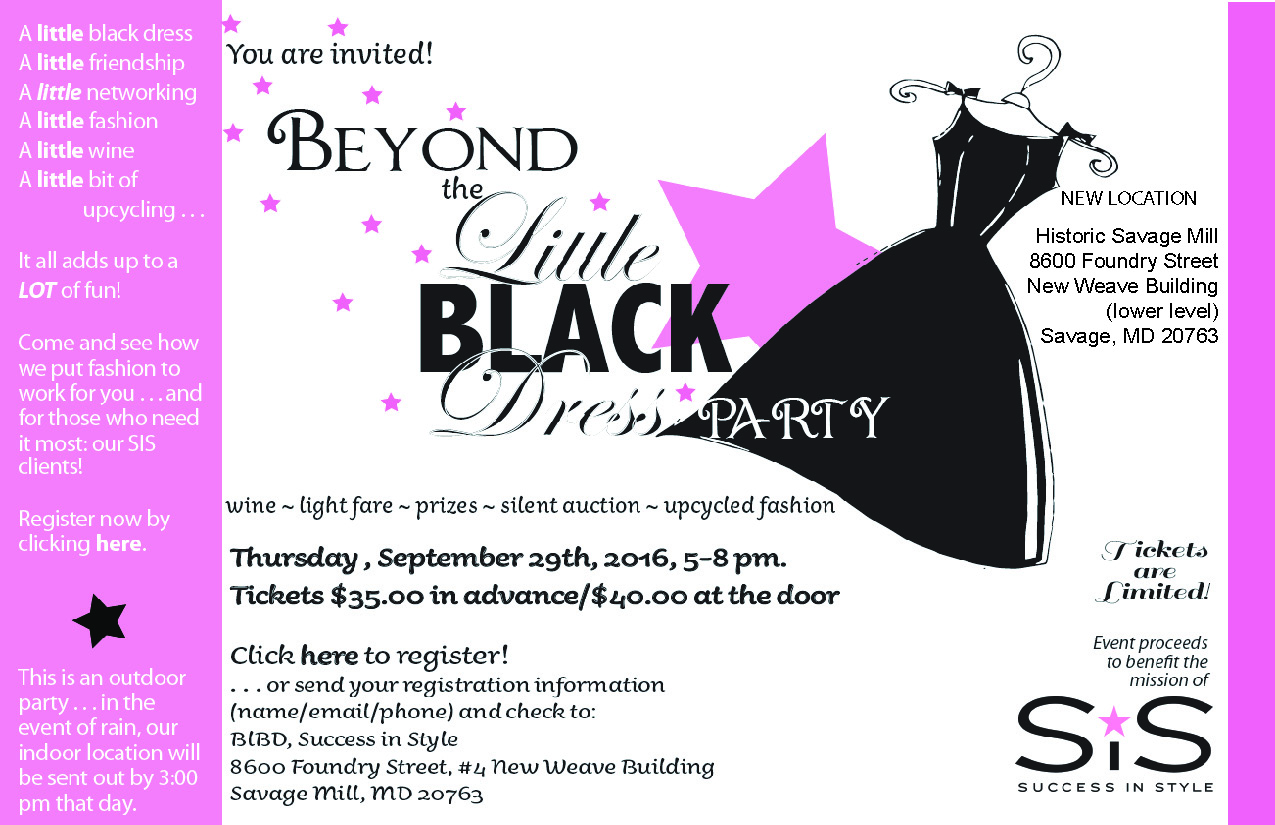 A FABULOUS FUNDRAISER FOR SUCCESS IN STYLE  A little black dress, a little friendship, a little networking, a little fashion, a  little wine and even a little upcycling...you may just be a little inspired to transform a dress from your own closet!  Go ahead, dress up for a change and mingle with your friends - both old and new - for an evening of fun! Gourmet treats, wine, giveaways, vacation raffle, one of a kind designer purse auction and lots more. Plus, see the results of simple upcycling that creates fresh new looks for your little black dress!  Learn about who we are, what we do and where we want to go - with your help!   Sponsorships Available!