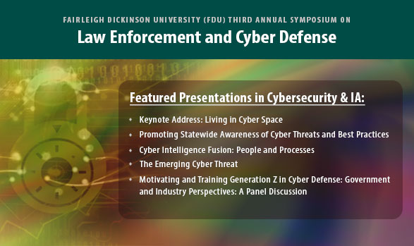 FAIRLEIGH DICKINSON UNIVERSITY (FDU) THIRD ANNUAL SYMPOSIUM ON Cybersecurity Education: Law Enforcement and Cyber Defense