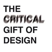 THE CRITICAL GIFT OF DESIGN
