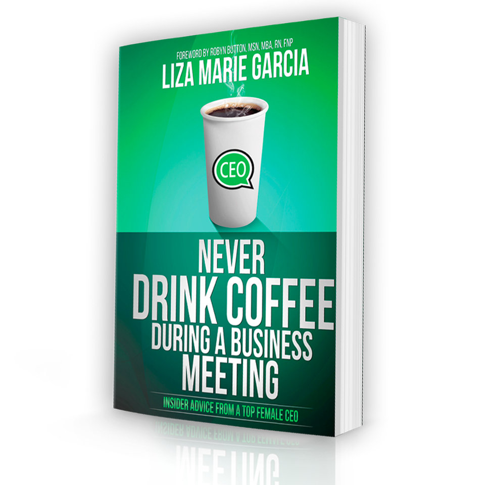 Liza Marie Garcia - Never Drink Coffee During A Business Meeting