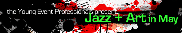 the Young Event Professionals present Jazz + Art in May